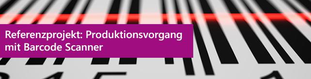 Referenzprojekt: Produktionsvorgang mit Barcode Scanner
